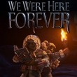 game We Were Here Forever