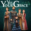 game Yes, Your Grace
