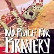 game No Place for Bravery