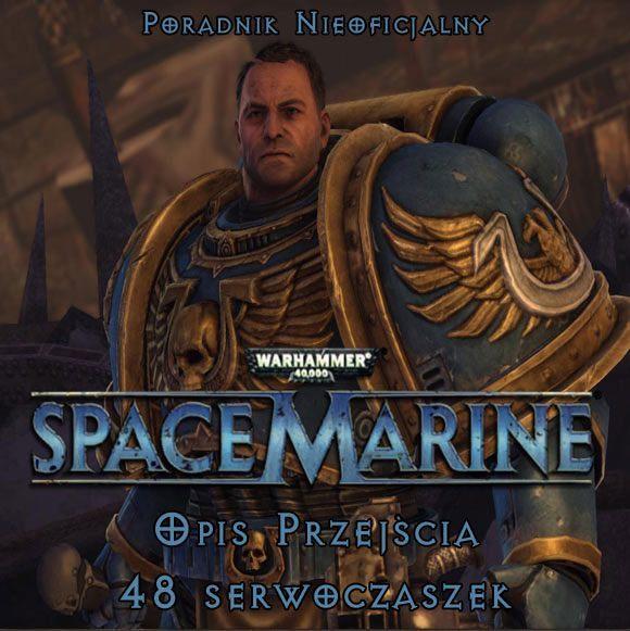 Poradnik do gry Space Marine zawiera kompletny opis przejścia gry