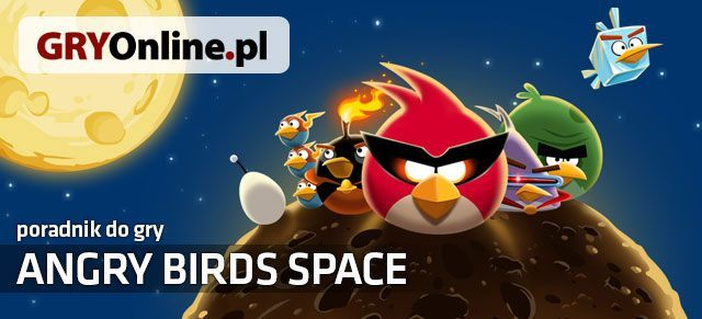 Poradnik do gry Angry Birds Space zawiera szczegółowe wskazówki do