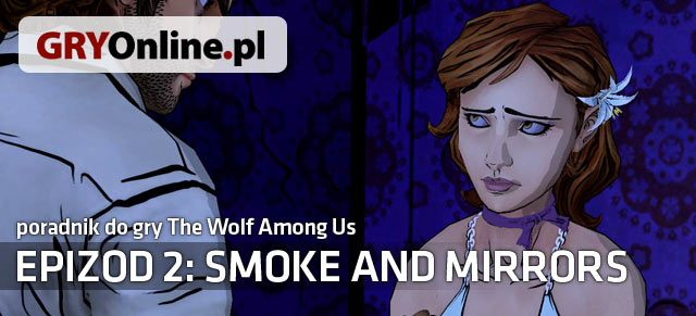 Smoke and Mirrors to drugi już epizod gry przygodowej The Wolf Among Us - The Wolf Among Us - Smoke and Mirrors - poradnik do gry | Epizod 2 - Smoke and Mirrors - The Wolf Among Us - sezon 1 - poradnik do gry