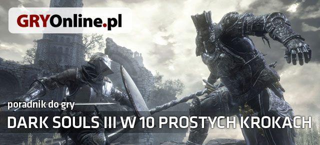 Dark Souls III (2016) - W 10 Prostych Krokach Poradnik