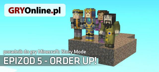 Minecraft: Story Mode - Epizod 5: Order Up! (2016) Poradnik