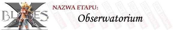 Nieco d�u�szy poziom od poprzednich i bardziej wymagaj�cy, bior�c pod uwag� umiej�tno�ci zr�czno�ciowe - [ETAP] Obserwatorium - X-Blades - poradnik do gry