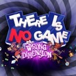 game There Is No Game: Wrong Dimension