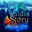 game Valdis Story: Abyssal City