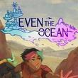 game Even the Ocean