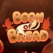 game Born of Bread