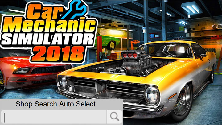 Car Mechanic Simulator 2018 mod Shop Search Auto Select v.1.0.0