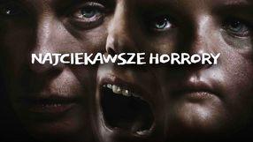 18 najciekawszych filmowych horrorów ostatnich lat