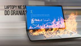 Laptopy nie nadają się do gier?