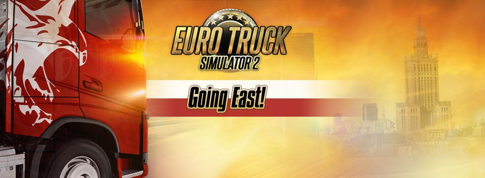 Euro Truck Simulator 2: Going East!