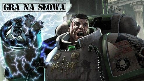 Gra na słowa - Warhammer 40 000, Pilipiuk, Diablo III: Zakon, Gears of War, Halo: Upadek Reach