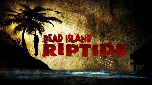 Dead Island Riptide - poradnik do gry