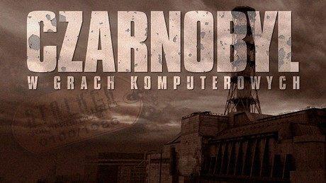 Katastrofa w Czarnobylu w grach video - Wynoś się stąd, Stalkerze!