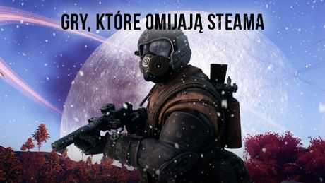 Tych gier nie odpalisz na Steamie – lista tytułów, które go omijają