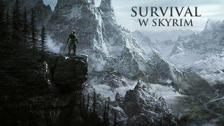 Survival w Skyrim - najlepsze hardkorowe modyfikacje do The Elder Scrolls V