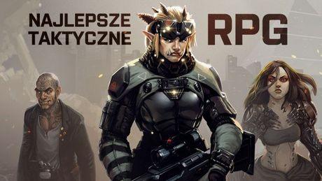 Role play na turowo – 25 najlepszych taktycznych gier RPG