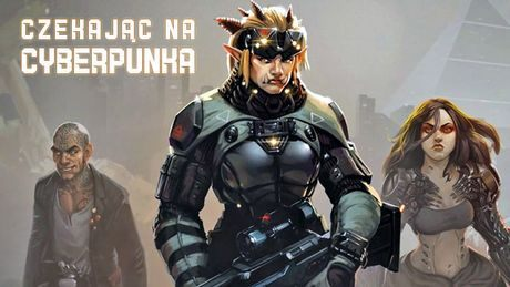 Cyberpunks Not Dead, czyli w co zagrać czekając na Cyberpunk 2077