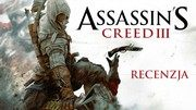Recenzja gry Assassin's Creed III - asasyni w Ameryce
