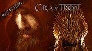 Gra o tron - recenzja gry opartej na Pie�ni Lodu i Ognia George'a R. R. Martina