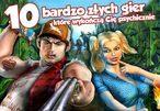 10 bardzo złych gier, które wykończą Cię psychicznie